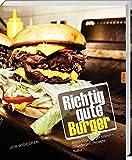Richtig gute Burger: Anständige Burger braten – Grundlagen,...
