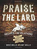 Praise the Lard: Recipes and Revelations from a Legendary Life in...