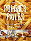 Pommes Frites: Internationale Rezepte, Dips & Tricks
